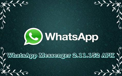 whatsapp apk whatsapp messenger 2 11 152 apk for android