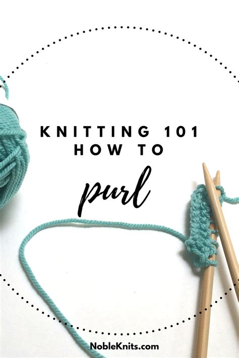 learn to knit purl stitch knitting how to purl nobleknits