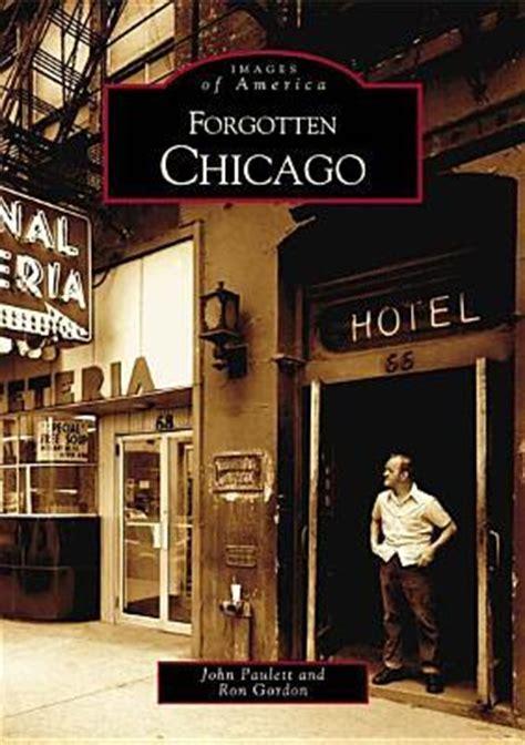 chicago book pictures forgotten chicago paulett 9780738532790