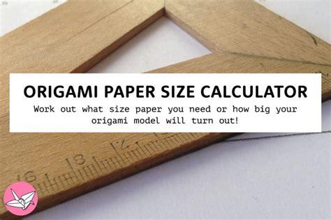 measurements of origami paper origami paper size calculator make origami models a