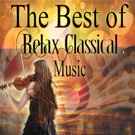 the best of classical music the best relax classical music various artists halidon