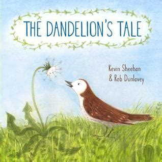dandelion picture book the dandelion s tale by kevin sheehan reviews