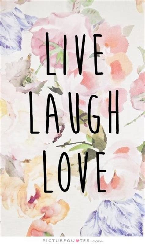 live laugh and live laugh picture quotes