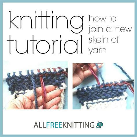 adding yarn when knitting knitting tutorial how to join a new skein of yarn