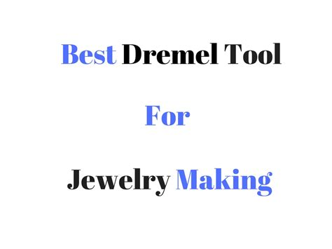 best dremel tool for jewelry best dremel tool for jewelry reviews buyer s guide