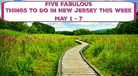 in new jersey 5 fabulous things to do in new jersey this week may 1 7