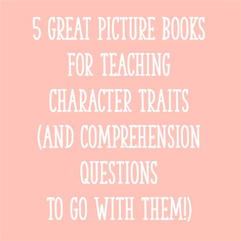 picture books that teach character traits 5 great picture books for teaching character traits and