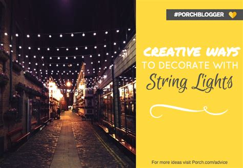 how to decorate lights 7 creative ways to decorate with string lights porch advice