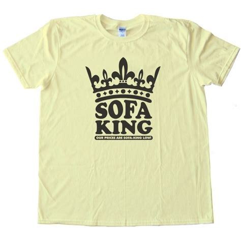 king sofa prices sofa king our prices are sofa king low shirt