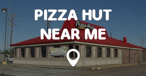 near me pizza hut near me find pizza hut near me locations on