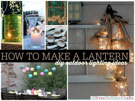 diy outdoor lighting ideas how to make a lantern 22 diy outdoor lighting ideas