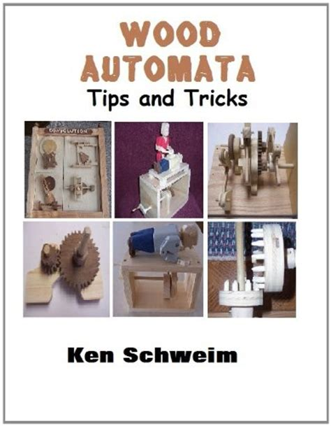 woodworking tips and tricks quot wood automata tips and tricks quot by ken schweim