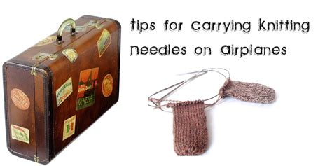 can you bring knitting needles on an airplane are knitting needles allowed on airplanes tsa guidelines