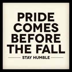 quot pride comes before the fall stay humble quot quote quotes