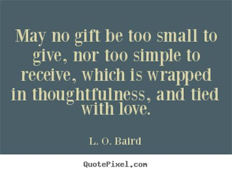 quotes on gifts quotes may no gift be small to give nor