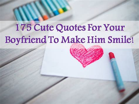 to make for your boyfriend 175 quotes for your boyfriend to make him smile