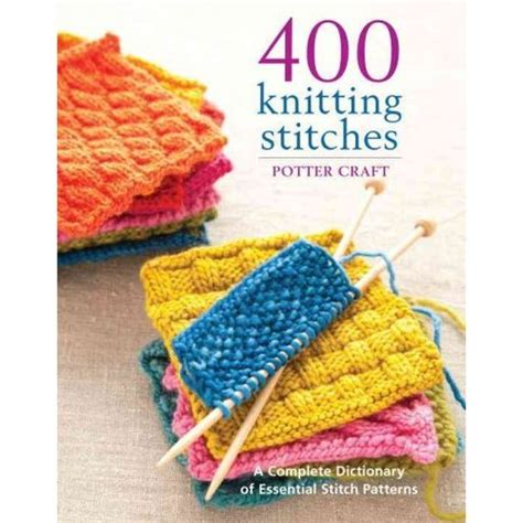 knitting dictionary 400 knitting stitches a complete dictionary of essential