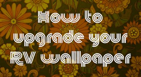 Remodeled Campers how to upgrade your rv wallpaper