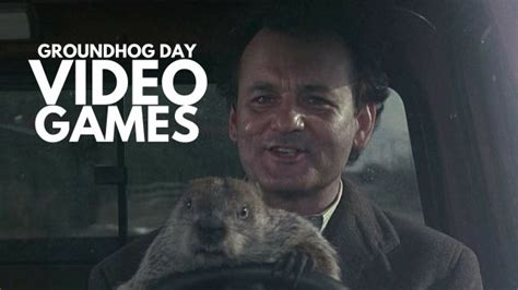 groundhog day play it s groundhog day here are the you could play