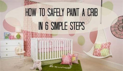 safe paint for baby crib how to safely paint a crib non toxic paint babyfever