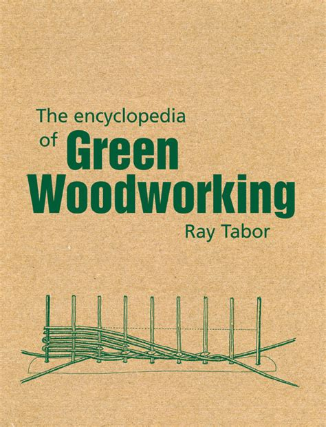 green woodworking books the encyclopedia of green woodworking tabor