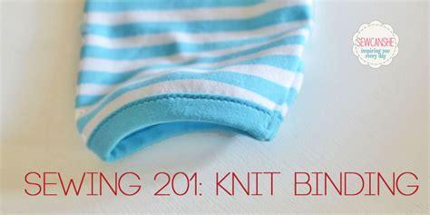 Sewing 201 Knit Binding Tutorial Sewcanshe Free