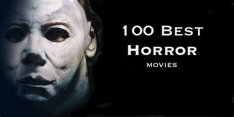 best horror movie the top 100 best horror movies ever
