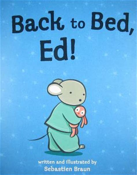 show me ed book pictures back to bed ed by sebastien braun