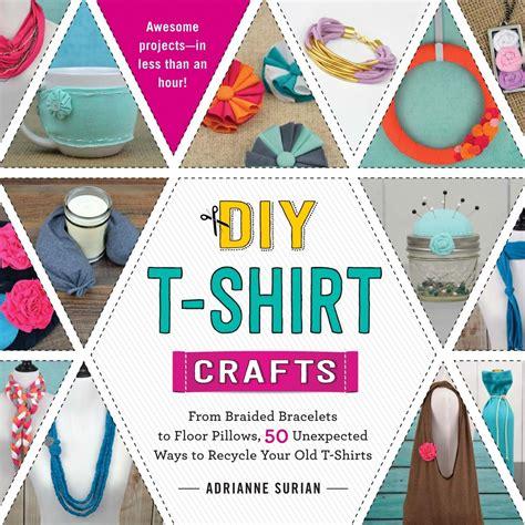 t shirt crafts for diy t shirt crafts book giveaway
