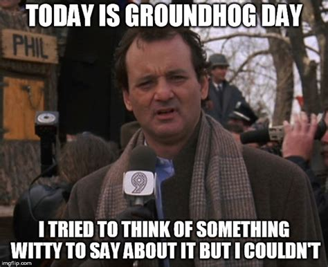 groundhog day moment meaning groundhog day memes for 2017 in hopes that his shadow