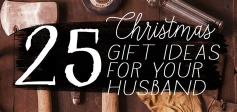 husband gift 25 unique gift ideas for your husband