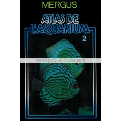 mergus atlas de l aquarium d eau douce tome 2