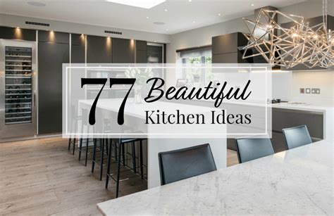 beautiful kitchen design ideas 77 beautiful kitchen design ideas for the of your home