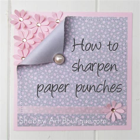 paper punches for card how to sharpen paper punches shabby boutique