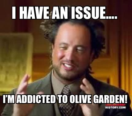 meme creator i an issue i m addicted to olive garden meme generator at memecreator org
