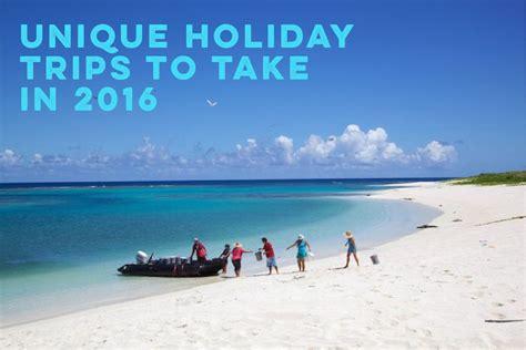 unique holidays 7 unique travel ideas for 2016