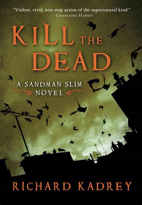 picture the dead book summary kill the dead sandman slim book 2 by richard kadrey