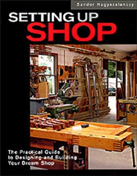how to set up a woodworking shop in the garage a guide to setting up a wood shop cie bookstore