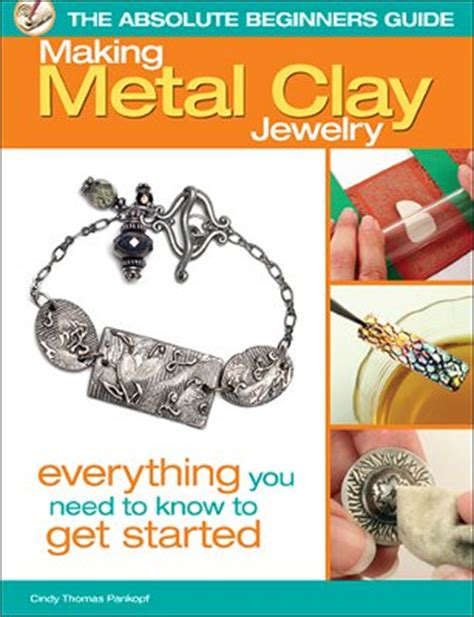 books on jewelry for beginners the absolute beginner s guide metal clay jewelry