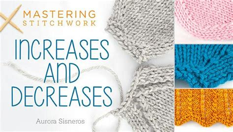 how to increase and decrease in knitting mastering stitchwork increases decreases knitting class