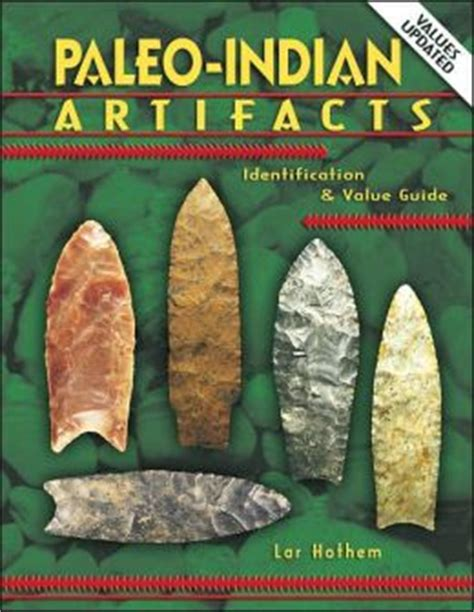 indian trade price guide paleo indian artifacts identification and value guide by