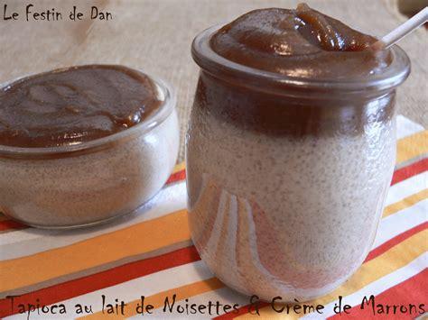 le festin de dan tapioca au lait de noisettes cr 232 me de marrons