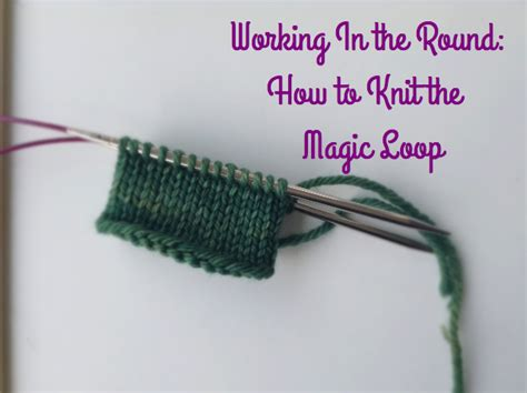 magic loop method of knitting demystifying the magic loop method in knitting