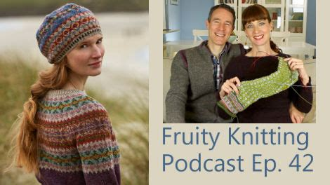 knitting podcasts fruity knitting podcast knitting inspiration from around