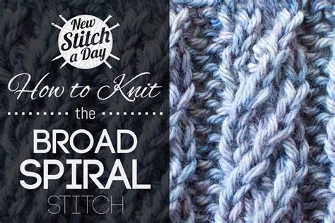 how to rib stitch knit broad spiral stitch knitting stitches new stitch a day