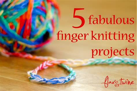 how do you start a knitting project a new series 5 fabulous finger knitting projects flax