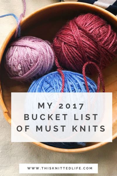 My 2017 List Of Must Knits This Knitted