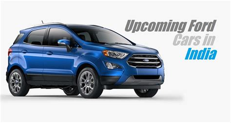 Ford Cars by Upcoming Ford Cars In India 2017 New Ford Cars India