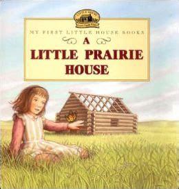 on the prairie picture books a prairie house my house books series