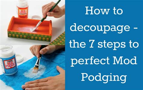 how to use decoupage how to decoupage the 7 steps to mod podging